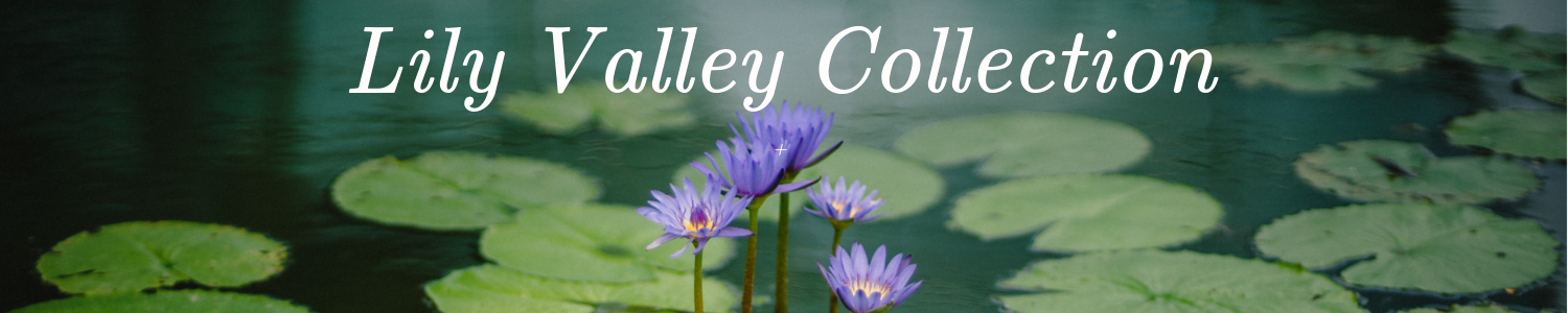 Lily Valley Collection